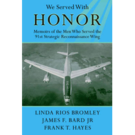 We Served With Honor: Memoirs of the Men Who Served the 91st Strategic Reconnaissance Wing (BOK)
