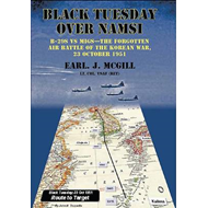 Black Tuesday Over Namsi: B-29s Vs Migs: The Forgotten Air Battle of the Korean War, 23 October 1951 (BOK)