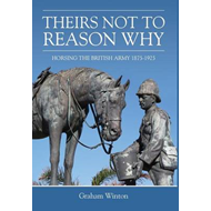 Theirs Not to Reason Why: Horsing the British Army, 1875-1925 (BOK)