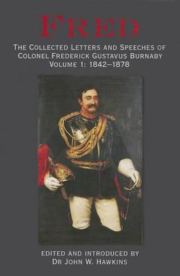 Fred: The Collected Letters and Speeches of Colonel Frederick Gustavus Burnaby: Volume 1 (BOK)