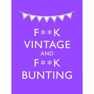 F**K Vintage & F**K Bunting: Exacting Revenge On All Things Old-fashioned (BOK)