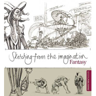 Sketching from the Imagination: Fantasy (BOK)