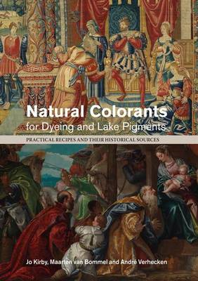 Natural Colorants for Dyeing and Lake Pigments: Practical Recipes and Their Historical Sources (BOK)