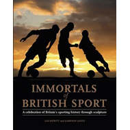 Immortals of British Sport: A Celebration of Britain's Sporting History Through Sculpture (BOK)
