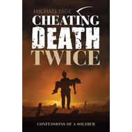 Cheating Death Twice: Confessions of a Soldier (BOK)