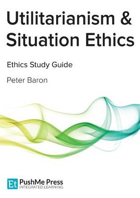 Utilitarianism & Situation Ethics (BOK)