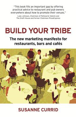 Build Your Tribe: The New Marketing Manifesto for Restaurants, Bars and Cafes (BOK)
