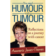 You Need Humour with a Tumour: Reflections on a Journey with Cancer (BOK)