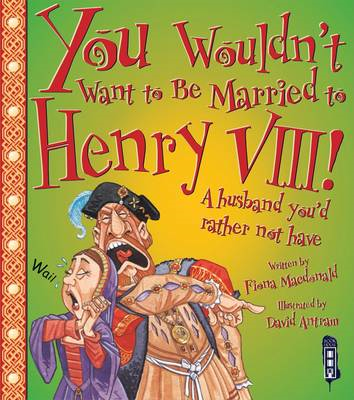 You Wouldn't Want To Be Married To Henry VIII! (BOK)