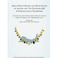 Anglo-Saxon Graves and Grave Goods of the 6th and 7th Centuries AD: A Chronological Framework (BOK)