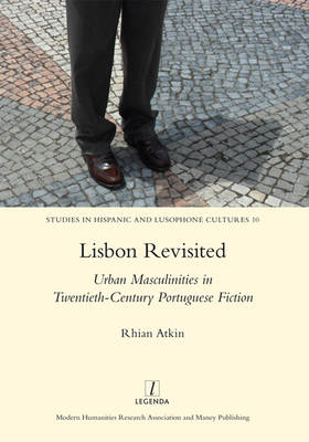 Lisbon Revisited: Urban Masculinities in Twentieth-Century Portuguese Fiction (BOK)