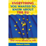 Everything You Wanted to Know About the EU But Were Afraid t (BOK)