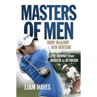 Masters of Men: Rory Mcilroy, Ken Venturi and Their Epic Journey from Augusta to Bethesda (BOK)