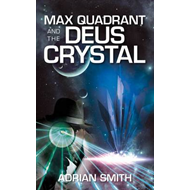 Max Quadrant and the Deus Crystal (BOK)