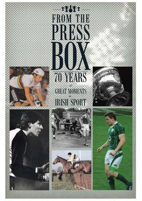 From the Press Box: Seventy Years of Great Moments in Irish Sport (BOK)