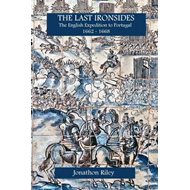 The Last Ironsides: The English Expedition to Portugal, 1662-1668 (BOK)