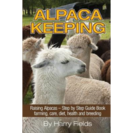 Alpaca Keeping: Raising Alpacas - Step by Step Guide Book... Farming, Care, Diet, Health and Breedin (BOK)