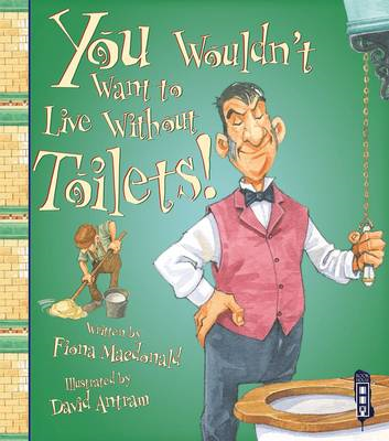 You Wouldn't Want to Live Without Toilets! (BOK)