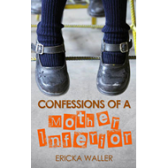 Confessions of a Mother Inferior (BOK)