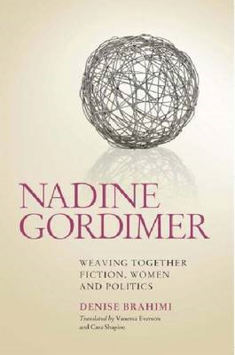 Nadine Gordimer: Weaving Together Fiction, Women and Politics (BOK)
