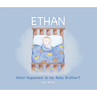 Ethan: What Happened to My Baby Brother? (BOK)