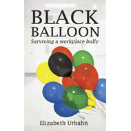 Black Balloon: Surviving a Workplace Bully (BOK)