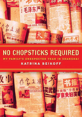No Chopsticks Required: My Family's Unexpected Year in Shanghai (BOK)