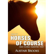 About Horses of Course and Horse Humans Too (BOK)