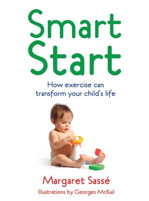 Smart Start: How Exercise Can Transform Your Child's Life (BOK)