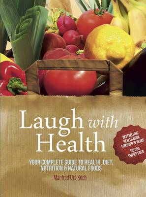Laugh With Health: Your Complete Guide to Health, Diet, Nutrition and Natural Foods (BOK)