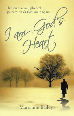 I am God's Heart: The Spiritual and Physical Journey on Il Camino in Spain (BOK)