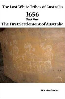 Lost White Tribes of Australia 1656: Part 1 The First Settlement of Australia (BOK)