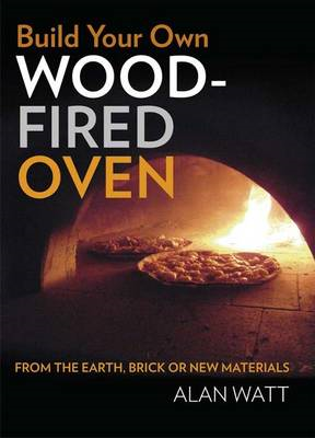 Build Your Own Wood-Fired Oven - From the earth, brick or new materials (BOK)