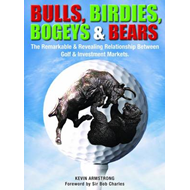 Bulls, Birdies, Bogeys and Bears: The Remarkable & Revealing Relationship Between Golf & Investment (BOK)