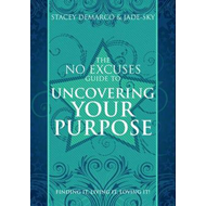 The No Excuses Guide to Uncovering Your Purpose: Finding it, Living it, Loving It! (BOK)