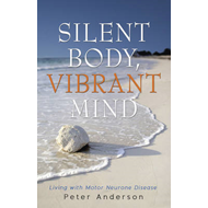 Silent Body, Vibrant Mind: Living with Motor Neurone Disease (BOK)
