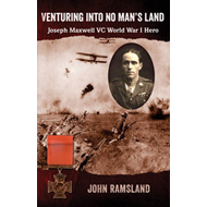 Venturing into No Man's Land: The Charmed Life of Joseph Maxwell VC, World War I Hero (BOK)
