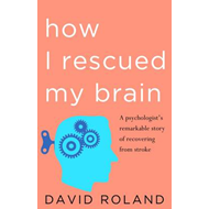 Produktbilde for How I Rescued My Brain - a psychologist's remarkable recovery from stroke and trauma (BOK)
