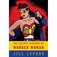 Secret History of Wonder Woman (BOK)