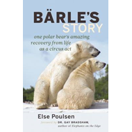 Barle's Story: One Polar Bear's Amazing Recovery from Life as a Circus Act (BOK)