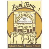 Reel Time: Movie Exhibitors and Movie Audiences in Prairie Canada, 1896 to 1986 (BOK)
