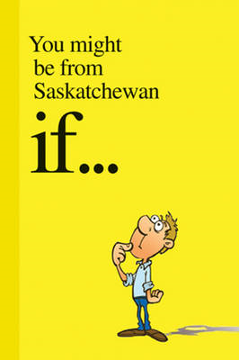 You Might be from Saskatchewan If ... (BOK)