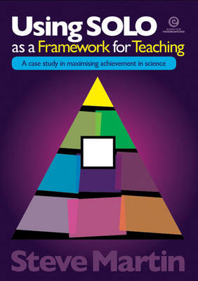 Using SOLO as a Framework for Teaching: A Case Study in Maximising Achievement in Science (BOK)