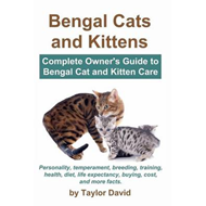 Bengal Cats and Kittens: Complete Owner's Guide to Bengal Cat and Kitten Care: Personality, Temperam (BOK)
