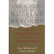 The Tragedy of Russia's Reforms: Market Bolshevism against Democracy (BOK)