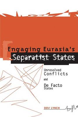 Engaging Eurasia's Separatist States: Unresolved Conflicts and De Facto States (BOK)