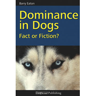 Dominance in Dogs: Fact or Fiction? (BOK)