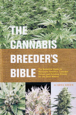 Cannabis Breeder's Bible: The Definitive Guide to Marijuana Varieties and Creating Strains for the S (BOK)