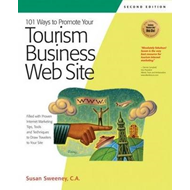 101 Ways to Promote Your Tourism Business Web Site: Proven Internet Marketing Tips, Tools, and Techn (BOK)