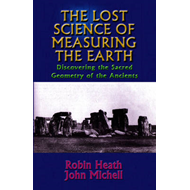 The Lost Science of the Earth: Discovering the Sacred Geometry of the Ancients (BOK)